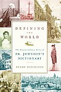 Defining The World The Extraordinary Story of Dr Johnsons Dictionary