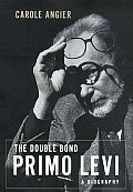 The Double Bond: Primo Levi - A Biography