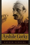 Arshile Gorky His Life & Work