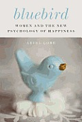 Bluebird Women & the New Psychology of Happiness