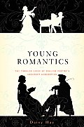 Young Romantics The Tangled Lives of English Poetrys Greatest Generation
