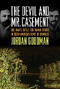 Devil & Mr Casement One Mans Battle for Human Rights in South Americas Heart of Darkness