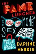 The Fame Lunches: On Wounded Icons, Money, Sex, the Brontes, and the Importance of Handbags