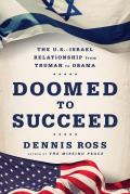 Doomed to Succeed: The U.S.-Israel Relationship from Truman to Obama
