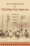 Fifty Miles from Tomorrow A Memoir of Alaska & the Real People