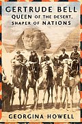 Gertrude Bell Queen of the Desert Shaper of Nations