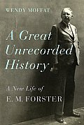 Great Unrecorded History E M Forster