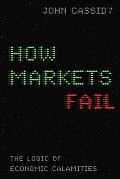 How Markets Fail: The Logic of Economic Calamities Cover