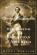 Imperfect God George Washington His Slaves & the Creation of America