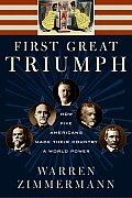 First Great Triumph How Five Americans Made Their Country a World Power