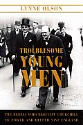 Troublesome Young Men The Rebels Who Brought Churchill to Power & Helped Save England