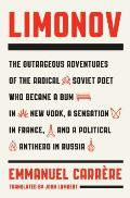 Limonov: the Outrageous Adventures of the Radical Soviet Poet Who Became a Bum in New York, a Sensation in France, and a Political Antihero in Russia (14 Edition)