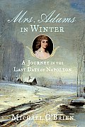 Mrs Adams in Winter A Journey in the Last Days of Napoleon