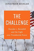 The Challenge: Hamdan V. Rumsfeld and the Fight Over Presidential Power Cover