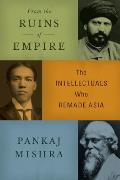 From the Ruins of Empire: The Intellectuals Who Remade Asia Cover
