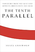 The Tenth Parallel: Dispatches from the Fault Line between Christianity and Islam Cover