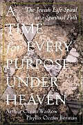 A Time for Every Purpose Under Heaven: The Jewish Life-Spiral as a Spiritual Path Cover