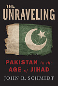 Unraveling Pakistan in the Age of Jihad