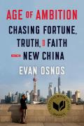 Age Of Ambition: Chasing Fortune, Truth, & Faith In The New China by Evan Osnos