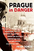 Prague in Danger The Years of German Occupation 1939 45 Memories & History Terror & Resistance Theater & Jazz Film & Poetr