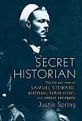 Secret Historian: The Life and Times of Samuel Steward, Professor, Tattoo Artist, and Sexual Renegade Cover