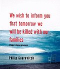 We Wish to Inform You That Tomorrow We Will Be Killed with Our Families: Stories from Rwanda Cover