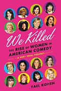 We Killed: The Rise of Women in American Comedy Cover