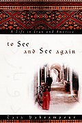 To See & See Again A Life In Iran & Amer