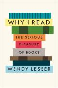 Why I Read: The Serious Pleasure of Books