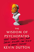 The Wisdom of Psychopaths: What Saints, Spies, and Serial Killers Can Teach Us about Success Cover
