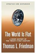 World Is Flat a Brief History of the Twenty First Century Updated & Expanded Edition
