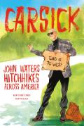 Carsick: John Waters Hitchhikes Across America