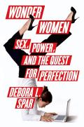 Wonder Women Sex Power & the Quest for Perfection