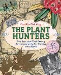Plant Hunters True Stories of Their Daring Adventures to the Far Corners of the Earth