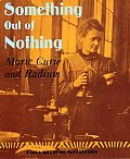 Something Out of Nothing Marie Curie & Radium