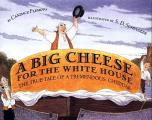 A Big Cheese for the White House: The True Tale of a Tremendous Cheddar