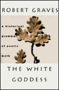 The White Goddess: A Historical Grammar of Poetic Myth Cover