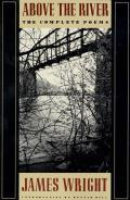 Above the River The Complete Poems