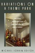 Variations on a Theme Park : the New American City and the End of Public Space (92 Edition)