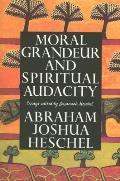 Moral Grandeur & Spiritual Audacity Essays