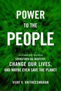 Power to the People How the Coming Energy Revolution Will Transform an Industry Change Our Lives & Maybe Even Save the Planet