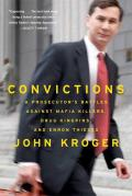 Convictions A Prosecutors Battles Against Mafia Killers Drug Kingpins & Enron Thieves
