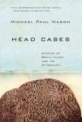 Head Cases Stories of Brain Injury & Its Aftermath