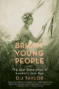 Bright Young People the Lost Generation of Londons Jazz Age