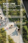 High Line The Inside Story of New York Citys Park in the Sky