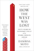 How the West Was Lost: Fifty Years of Economic Folly--And the Stark Choices Ahead Cover