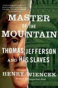 Master Of The Mountain: Thomas Jefferson & His Slaves by Henry Wiencek