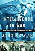 Intelligence in War Knowledge of the Enemy from Napoleon to Al Qaeda