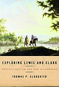 Exploring Lewis and Clark: Reflections on Men and Wilderness (Lewis &amp; Clark Expedition) Cover