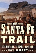 Santa Fe Trail Its History Legends & Lor